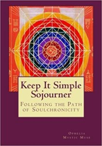Keep It Simple Sojourner…..Following the Path of Soulchronicity……Guide to Self Empowerment